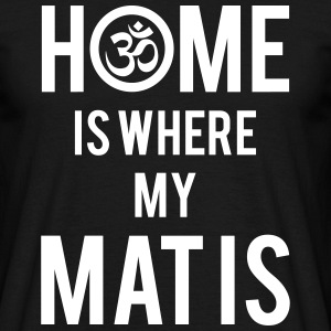 Home Is Where My Mat Is T-Shirts - Men's T-Shirt
