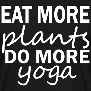 Eat More Plants Do More Yoga T-Shirts - Men's T-Shirt