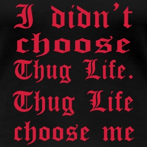 i didnt choose citation gangsta Tee shirts - T-shirt Premium Femme