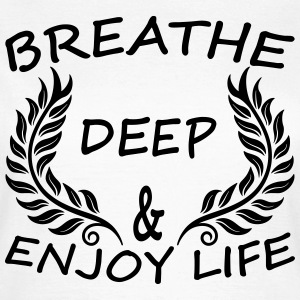 Breathe Deep & Enjoy Life T-Shirts - Women's T-Shirt