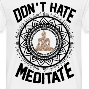 Don't Hate Meditate T-Shirts - Men's T-Shirt