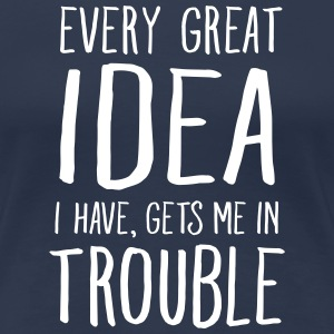 Every Great Idea I Have, Gets Me In Trouble Camisetas - Camiseta premium mujer