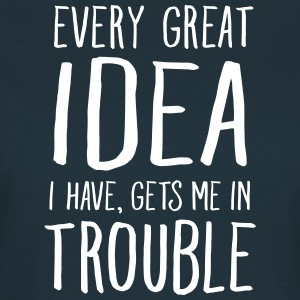 Every Great Idea I Have, Gets Me In Trouble Magliette - Maglietta da donna