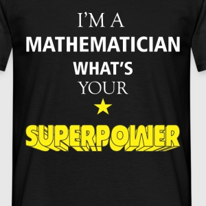 I am a Mathematician what's your superpower? - Men's T-Shirt