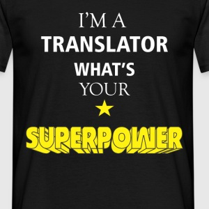I am a Translator what's your superpower? - Men's T-Shirt