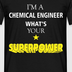 I am a Chemical engineer what's your superpower? - Men's T-Shirt