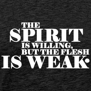 The Spirit is Weak - Männer Premium T-Shirt