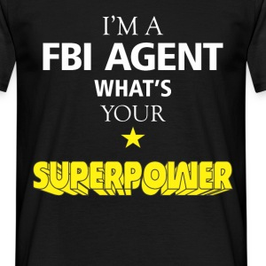 I'm a FBI Agent. What's your superpower? - Men's T-Shirt