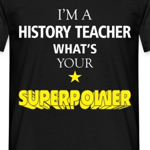 I'm a History Teacher. What's your superpower? - Men's T-Shirt