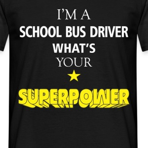 I'm a School Bus driver. What's your superpower? - Men's T-Shirt