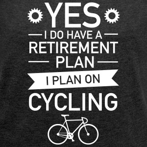 I Do have A Retirement Plan - I Plan On Cycling Tee shirts - T-shirt Femme à manches retroussées