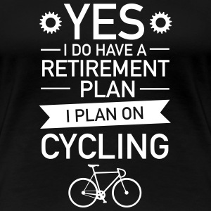 I Do have A Retirement Plan - I Plan On Cycling T-shirts - Dame premium T-shirt