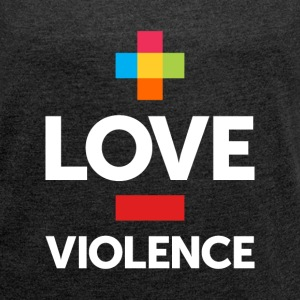 More Love. Less Violence. - Women's T-shirt with rolled up sleeves