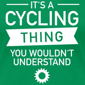 It's A Cycling Thing - You Wouldn't Understand T-Shirts - Women's Premium T-Shirt