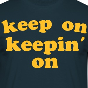Keep on Keepin On  T-Shirts - Men's T-Shirt