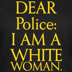 Dear police: I am a white woman T-Shirts - Women's T-Shirt