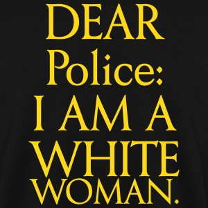 Dear police: I am a white woman Hoodies & Sweatshirts - Men's Sweatshirt