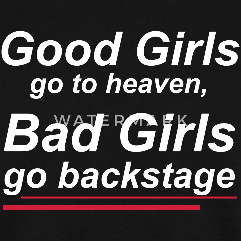 Good girls go to heaven, bad girls go backstage Hoodies & Sweatshirts - Men's Sweatshirt