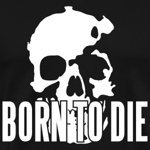 Born To Die for black shirts - Männer Premium T-Shirt