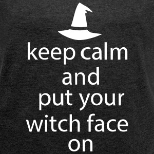 Halloween Keep Calm Put Your Witch Face On - Frauen T-Shirt mit gerollten Ärmeln