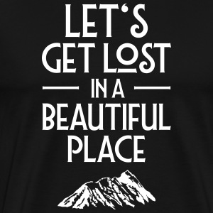 Let's Get Lost In A Beautiful Place T-Shirts - Men's Premium T-Shirt