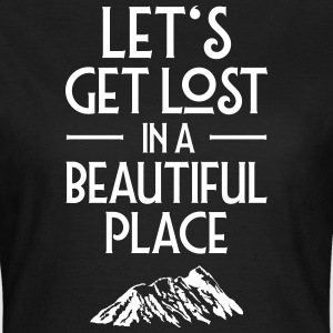 Let's Get Lost In A Beautiful Place T-Shirts - Women's T-Shirt