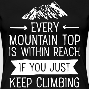 Every Mountain Top Is Within Reach... T-Shirts - Women's Premium T-Shirt