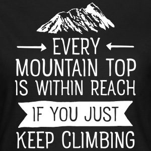 Every Mountain Top Is Within Reach... T-shirts - T-shirt dam