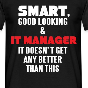 Smart, good looking & IT Manager it doesn't get an - Men's T-Shirt