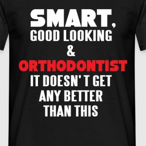 Smart, good looking & Orthodontist it doesn't get  - Men's T-Shirt