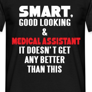Smart, good looking & Medical Assistant it doesn't - Men's T-Shirt