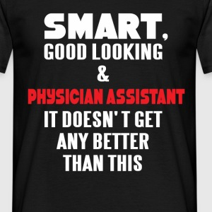 Smart, good looking & Physician Assistant. It does - Men's T-Shirt