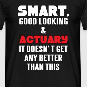 Smart, good looking & Actuary it doesn't get any b - Men's T-Shirt