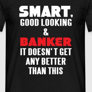 Smart, good looking & Banker it doesn't get any be - Men's T-Shirt