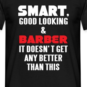 Smart, good looking & Barber it doesn't get any be - Men's T-Shirt