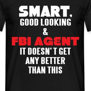 Smart, good looking & FBI Agent it doesn't get any - Men's T-Shirt