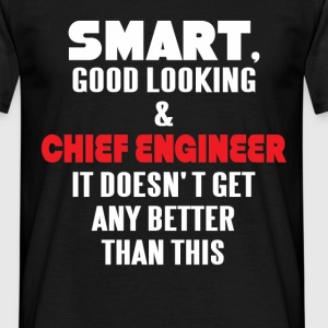 Smart, good looking & Chief Engineer it doesn't ge - Men's T-Shirt