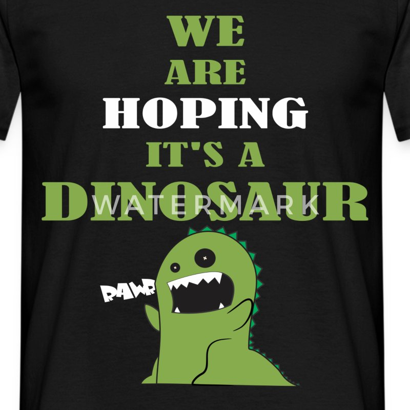 We are hoping it's a dinosaur - Men's T-Shirt