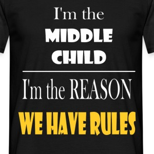 I'm the middle child. I'm the reason we have rules - Men's T-Shirt