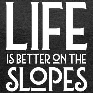 Life Is Better On The Slopes T-Shirts - Women's T-shirt with rolled up sleeves
