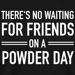 There's No Waiting For Friends On A Powder Day T-shirts - Herre premium T-shirt