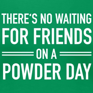 There's No Waiting For Friends On A Powder Day T-shirts - Vrouwen Premium T-shirt