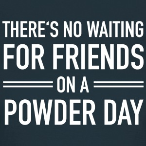There's No Waiting For Friends On A Powder Day T-shirts - Vrouwen T-shirt