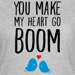You Make My Heart Go Boom T-Shirts - Women's T-Shirt
