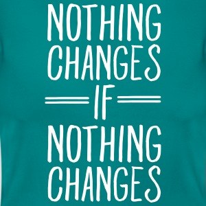 Nothing Changes If Nothing Changes T-shirts - Dame-T-shirt