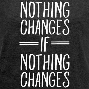 Nothing Changes If Nothing Changes Tee shirts - T-shirt Femme à manches retroussées