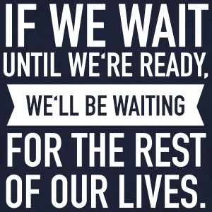 If We Wait Until We're Ready, We'll Be Waiting... T-skjorter - T-skjorte med V-utsnitt for menn