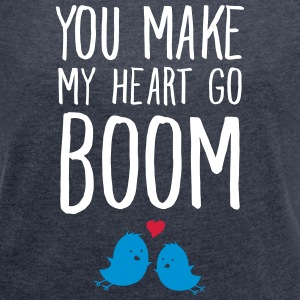 You Make My Heart Go Boom T-Shirts - Frauen T-Shirt mit gerollten Ärmeln