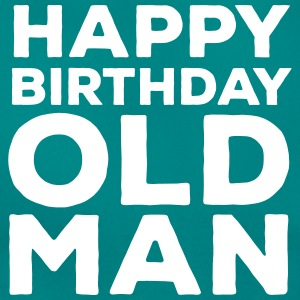 Happy Birthday Old Man Camisetas - Camiseta mujer