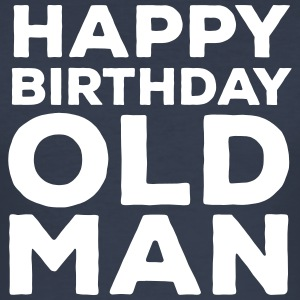 Happy Birthday Old Man T-shirts - Slim Fit T-shirt herr